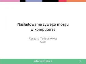 Naladowanie ywego mzgu w komputerze Ryszard Tadeusiewicz AGH