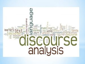 WHAT IS DISCOURSE ANALYSIS Discourse analysis study the