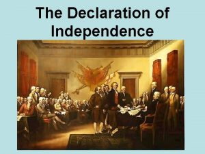 The Declaration of Independence The Declaration of Independence