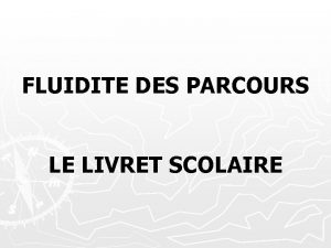 FLUIDITE DES PARCOURS LE LIVRET SCOLAIRE LE LIVRET