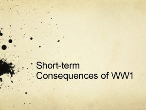 Shortterm Consequences of WW 1 The Consequences Revolutions