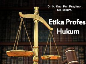 Dr H Kuat Puji Prayitno SH MHum Etika