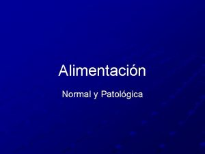Alimentacin Normal y Patolgica Alimentacin Es la forma