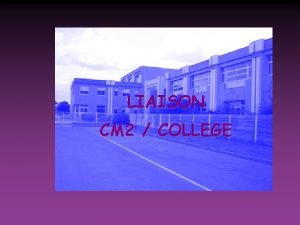 LIAISON CM 2 COLLEGE ACCUEIL des ELEVES de
