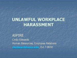 UNLAWFUL WORKPLACE HARASSMENT ASPIRE Cindy Edwards Human Resources