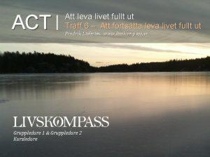 ACT Att leva livet fullt ut Trff 6