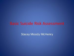 Basic Suicide Risk Assessment Stacey Moody Mc Henry