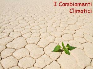 I Cambiamenti Climatici Che cos il clima Clima