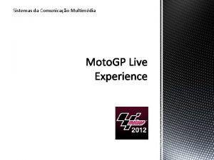 Sistemas da Comunicao Multimdia O Moto GP Live