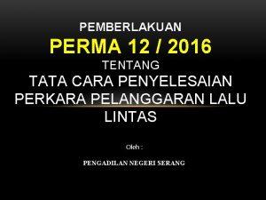 PEMBERLAKUAN PERMA 12 2016 TENTANG TATA CARA PENYELESAIAN
