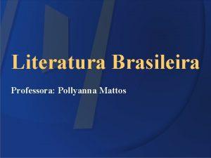 Literatura Brasileira Professora Pollyanna Mattos ANTES DO BAILE
