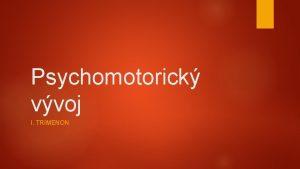 Psychomotorick vvoj I TRIMENON Prenatln vvoj Prenatln diagnostika