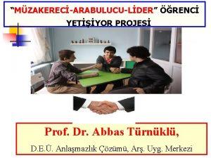 MZAKERECARABULUCULDER RENC YETYOR PROJES Prof Dr Abbas Trnkl