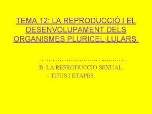 TEMA 12 LA REPRODUCCI I EL DESENVOLUPAMENT DELS