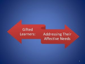 Gifted Learners Addressing Their Affective Needs 1 Addressing