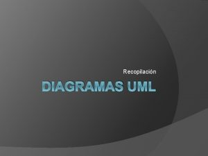 Recopilacin DIAGRAMAS UML DIAGRAMA DE CLASE Diagrama de