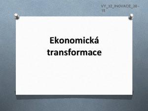 VY32INOVACE30 15 Ekonomick transformace Transformace pemna ekonomiky plnovit