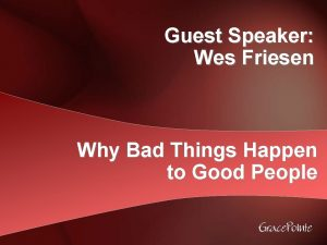 Guest Speaker Wes Friesen Why Bad Things Happen