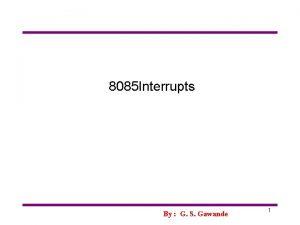 8085 Interrupts By G S Gawande 1 Interrupts