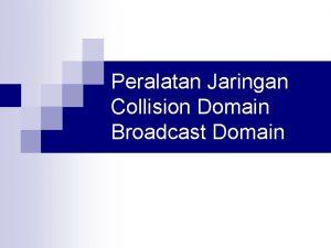 Peralatan Jaringan Collision Domain Broadcast Domain Pendahuluan Beberapa