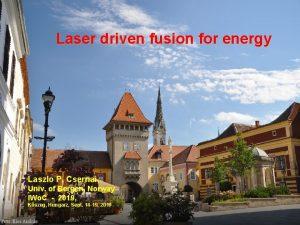 Laser driven fusion for energy Laszlo P Csernai