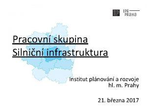 Pracovn skupina Silnin infrastruktura Institut plnovn a rozvoje