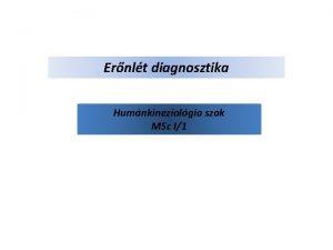 Ernlt diagnosztika Humnkineziolgia szak MSc I1 Kvetelmnyek Rszt