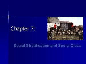 Chapter 7 Social Stratification and Social Class What