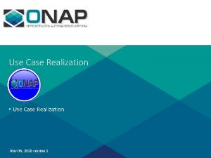 Use Case Realization Use Case Realization Nov 06
