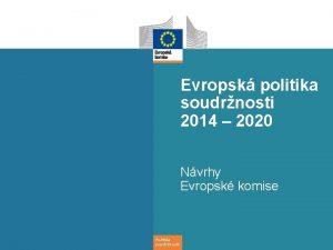 Evropsk politika soudrnosti 2014 2020 Nvrhy Evropsk komise