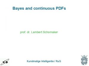 Bayes and continuous PDFs prof dr Lambert Schomaker