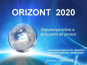 ORIZONT 2020 Depunerea online a propunerii de proiect