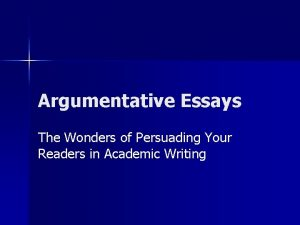 Argumentative Essays The Wonders of Persuading Your Readers
