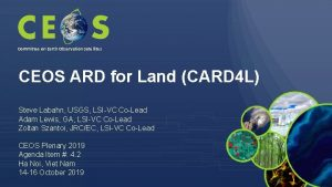 Committee on Earth Observation Satellites CEOS ARD for