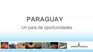 PARAGUAY Un pas de oportunidades El secreto del