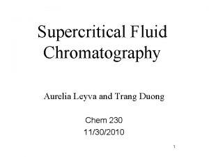 Supercritical Fluid Chromatography Aurelia Leyva and Trang Duong
