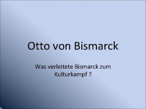 Otto von Bismarck Was verleitete Bismarck zum Kulturkampf