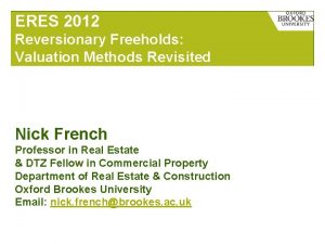 ERES 2012 Reversionary Freeholds Valuation Methods Revisited Nick