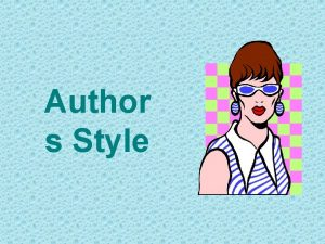 Author s Style What is STYLE Every author
