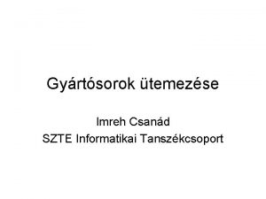 Gyrtsorok temezse Imreh Csand SZTE Informatikai Tanszkcsoport Az