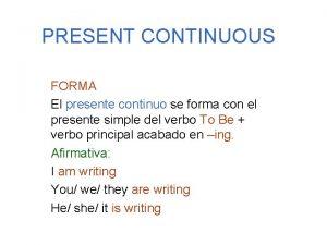 PRESENT CONTINUOUS FORMA El presente continuo se forma