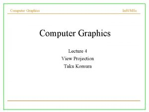 Computer Graphics Inf 4MSc Computer Graphics Lecture 4