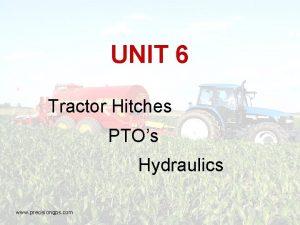 UNIT 6 Tractor Hitches PTOs Hydraulics www precisiongps