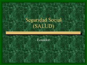 Seguridad Social SALUD Ecuador Ecuador Perfil demogrfico y