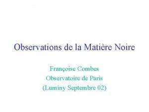 Observations de la Matire Noire Franoise Combes Observatoire