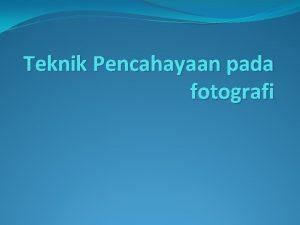 Teknik Pencahayaan pada fotografi Pembahasan 1 Semua objek