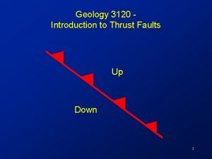 Geology 3120 Introduction to Thrust Faults Up Down