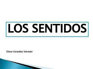 LOS SENTIDOS Elena Gonzlez Salvador Los rganos de