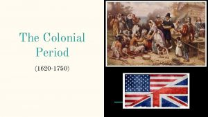 The Colonial Period 1620 1750 The Colonial Period