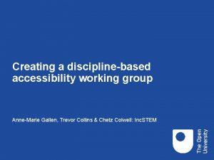 Creating a disciplinebased accessibility working group AnneMarie Gallen